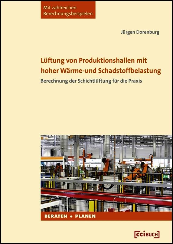 Lüftung von Produktionshallen mit hoher Wärme- und Schadstoffbelastung zeigt Berechnungen der Schichtlüftung für die Praxis (einschließlich ausführlicher Berechnungsbeispiele