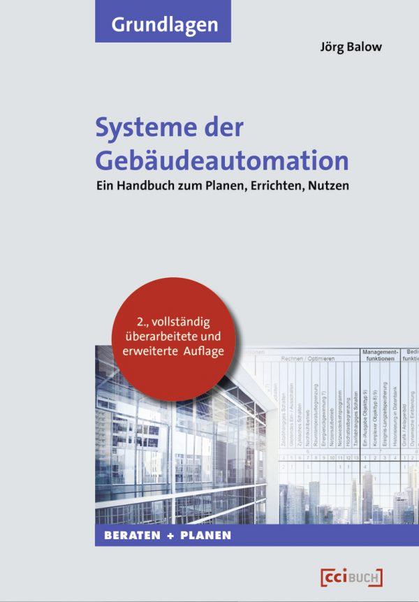 Ein Handbuch zum Planen, Errichten, Nutzen Endlich alles in einem Buch: Der Gesamtüberblick über die Grundlagen der Gebäudeautomation