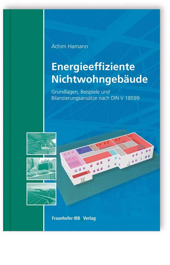 Der Leitfaden stellt Bilanzierungsbeispiele nach DIN V 18599 zu Nichtwohngebäuden vor mit dem Ziel, Energieeffizienzhäuser nach KfW-Standards zu realisieren